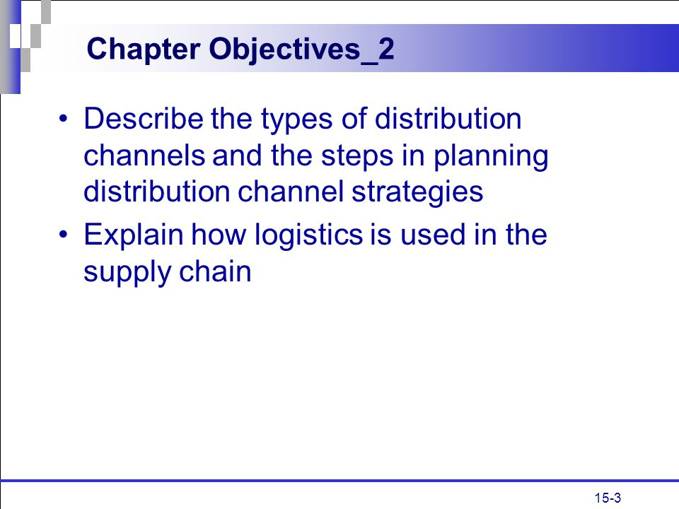 Chapter Objectives_2 Describe the types of distribution channels and the steps in planning distribution channel strategies.