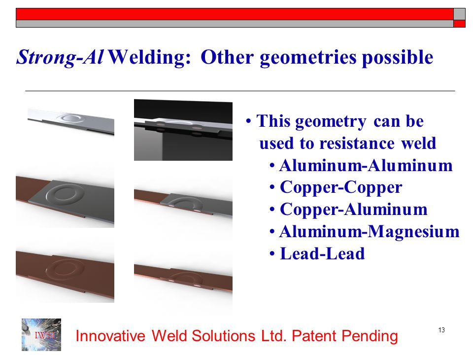 Strong-Al Welding: Other geometries possible