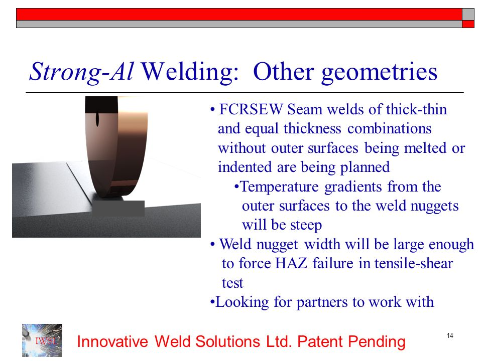 Strong-Al Welding: Other geometries