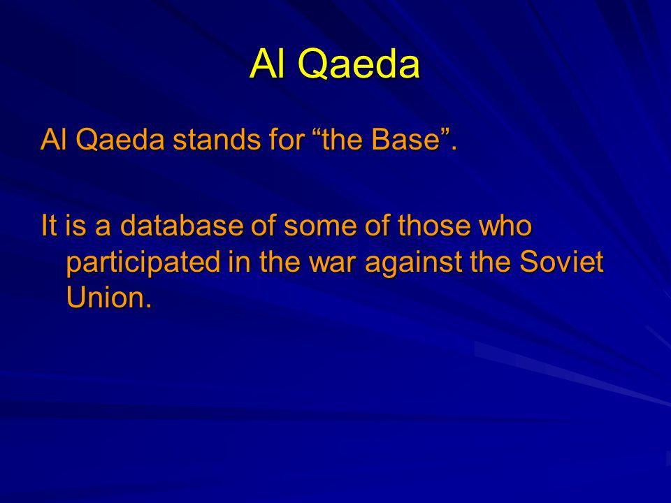 Al Qaeda Al Qaeda stands for the Base .