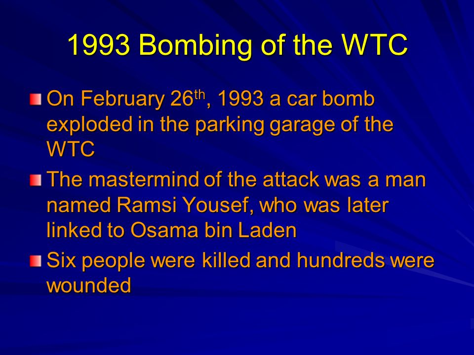 1993 Bombing of the WTC On February 26th, 1993 a car bomb exploded in the parking garage of the WTC.