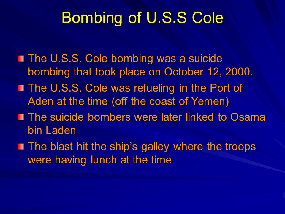 Bombing of U.S.S Cole The U.S.S. Cole bombing was a suicide bombing that took place on October 12, 2000.