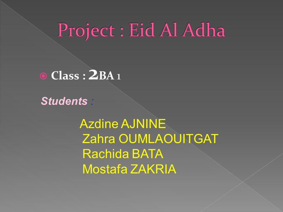 Project : Eid Al Adha Zahra OUMLAOUITGAT Rachida BATA Mostafa ZAKRIA