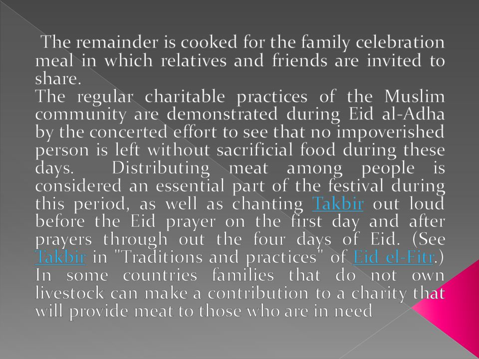 The remainder is cooked for the family celebration meal in which relatives and friends are invited to share.