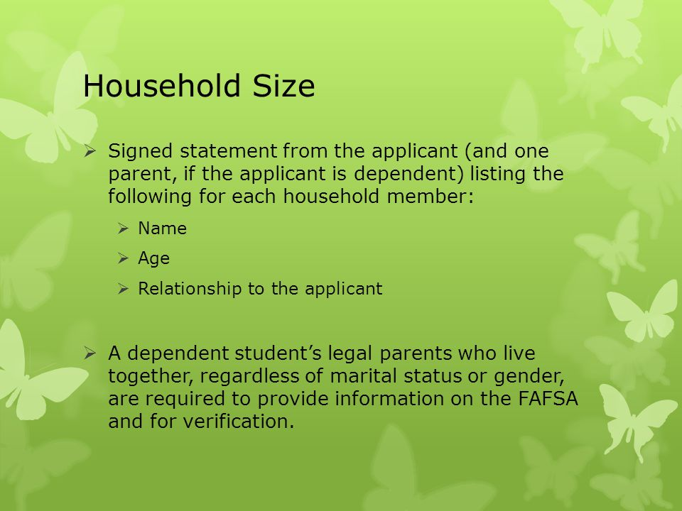 Household Size Signed statement from the applicant (and one parent, if the applicant is dependent) listing the following for each household member: