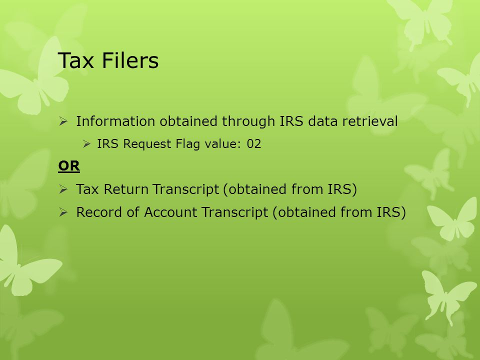Tax Filers Information obtained through IRS data retrieval OR