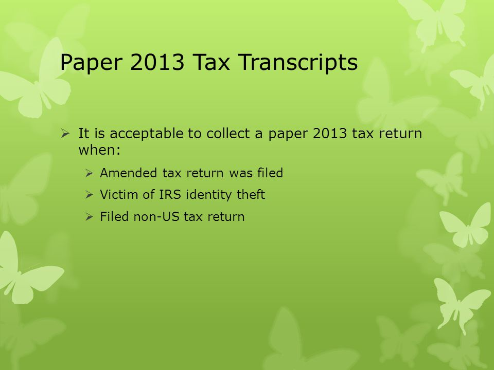 Paper 2013 Tax Transcripts It is acceptable to collect a paper 2013 tax return when: Amended tax return was filed.