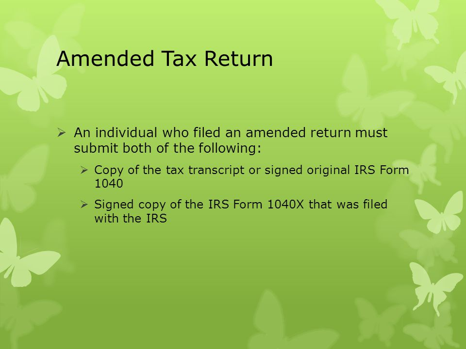 Amended Tax Return An individual who filed an amended return must submit both of the following:
