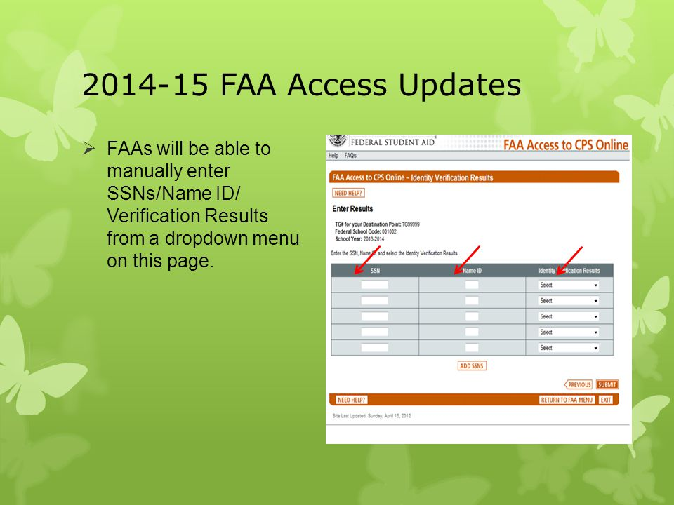 2014-15 FAA Access Updates FAAs will be able to manually enter SSNs/Name ID/ Verification Results from a dropdown menu on this page.