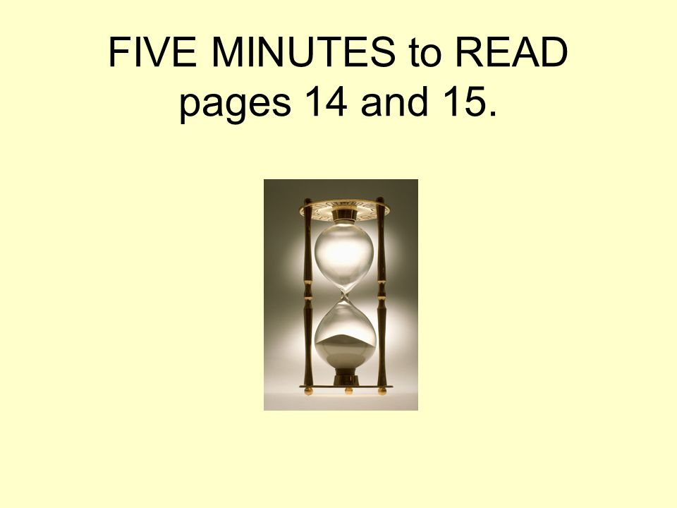 FIVE MINUTES to READ pages 14 and 15.