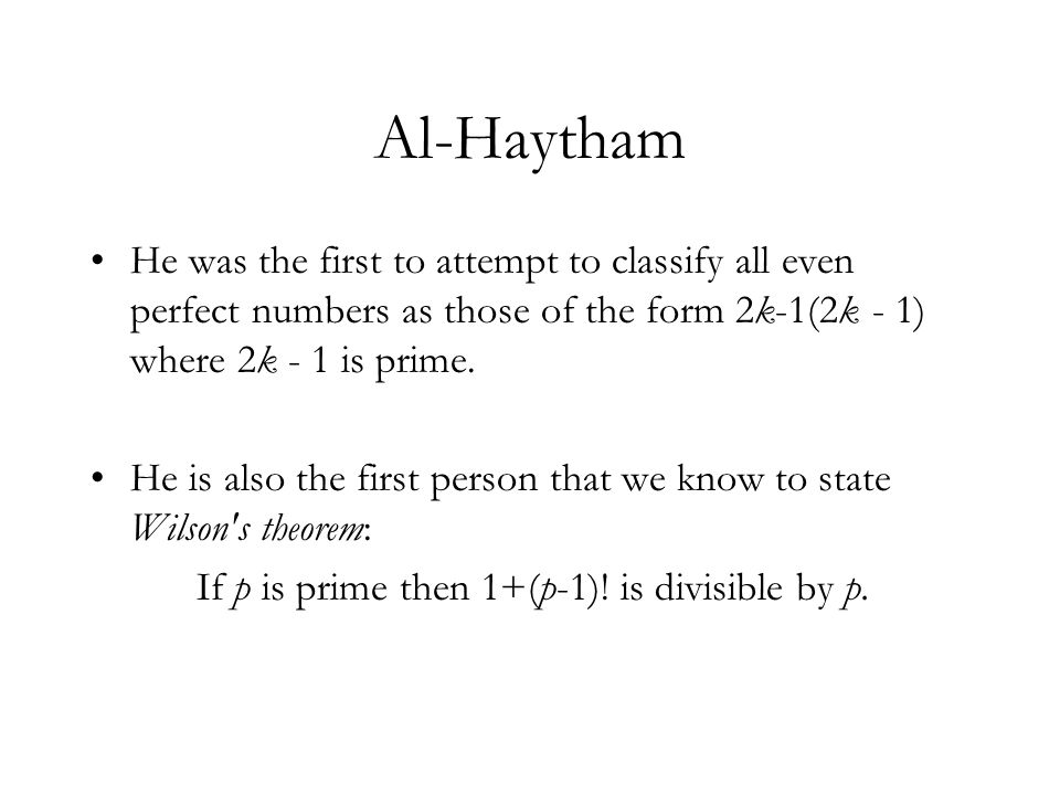 Al-HaythamHe was the first to attempt to classify all even perfect numbers as those of the form 2k-1(2k - 1) where 2k - 1 is prime.