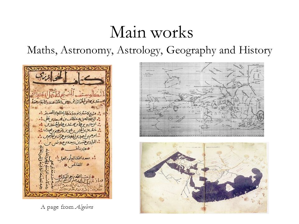 Main works Maths, Astronomy, Astrology, Geography and History