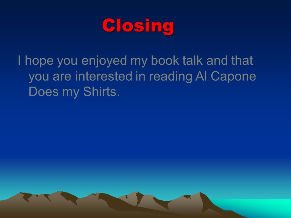 Closing I hope you enjoyed my book talk and that you are interested in reading Al Capone Does my Shirts.