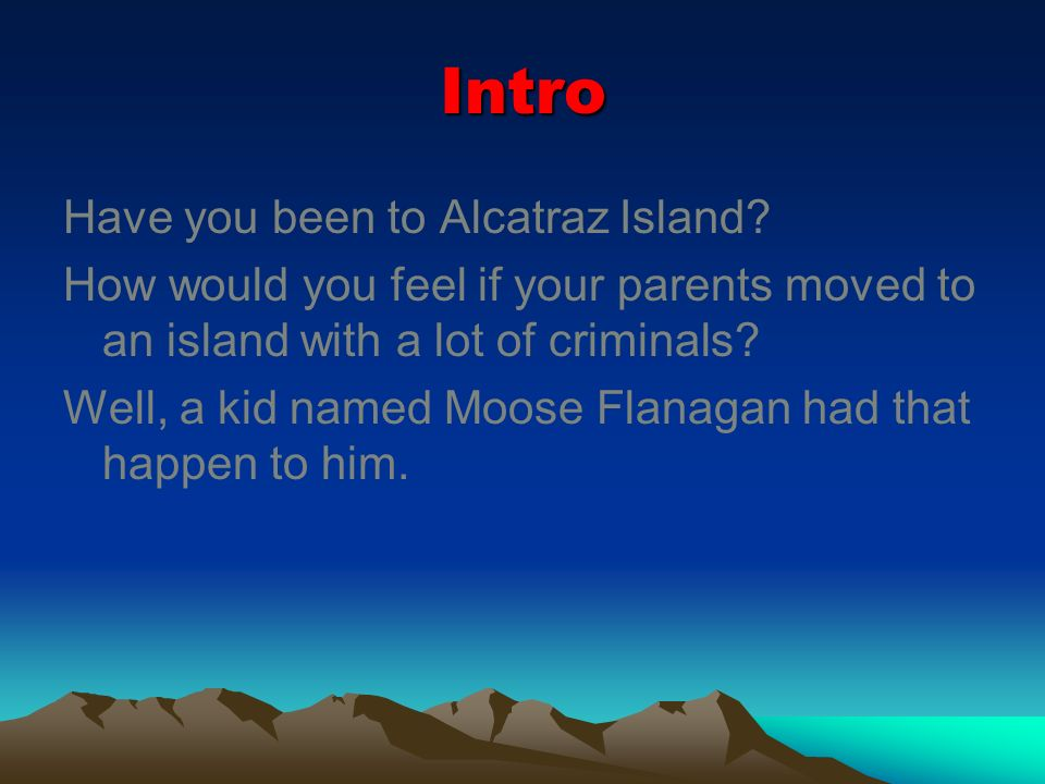 Intro Have you been to Alcatraz Island