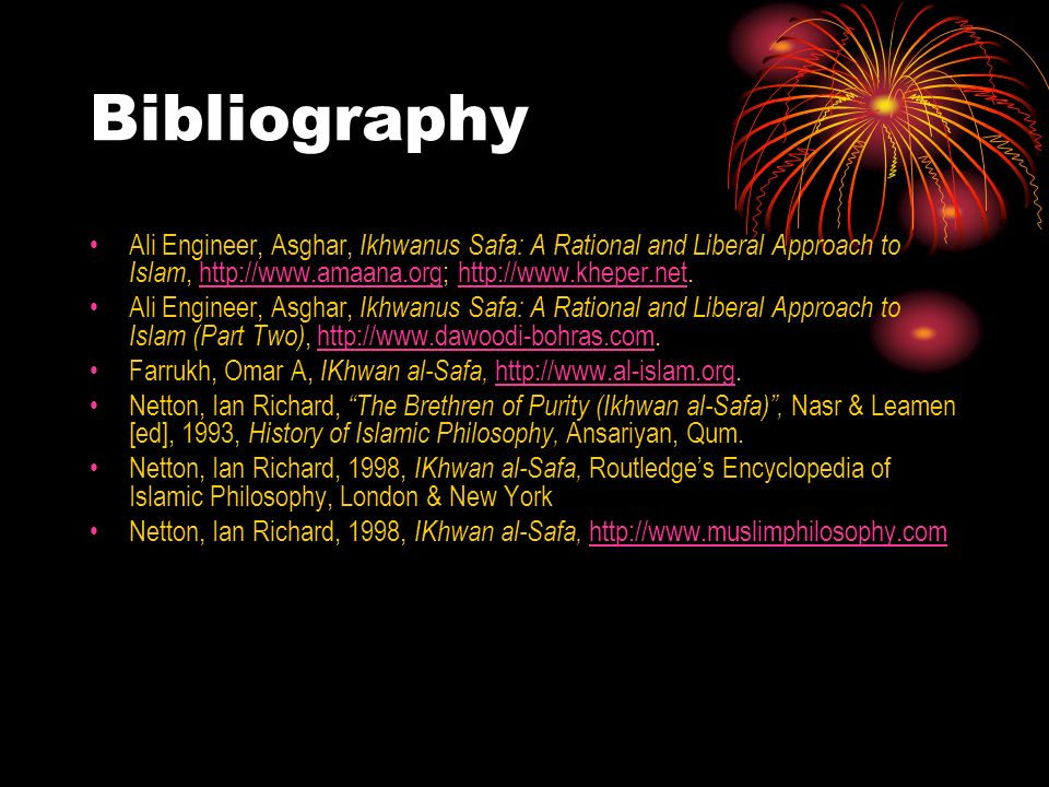 Bibliography Ali Engineer, Asghar, Ikhwanus Safa: A Rational and Liberal Approach to Islam, http://www.amaana.org; http://www.kheper.net.