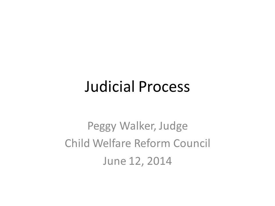 Peggy Walker, Judge Child Welfare Reform Council June 12, 2014
