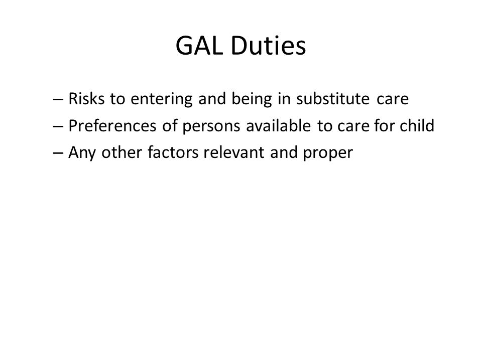 GAL Duties Risks to entering and being in substitute care