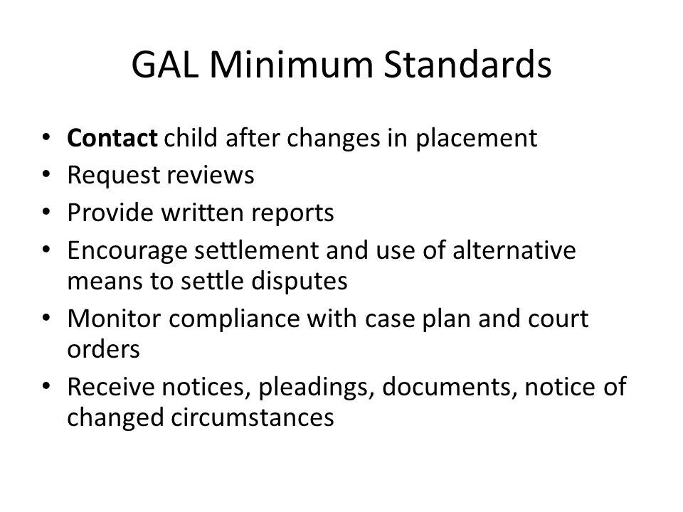 GAL Minimum Standards Contact child after changes in placement