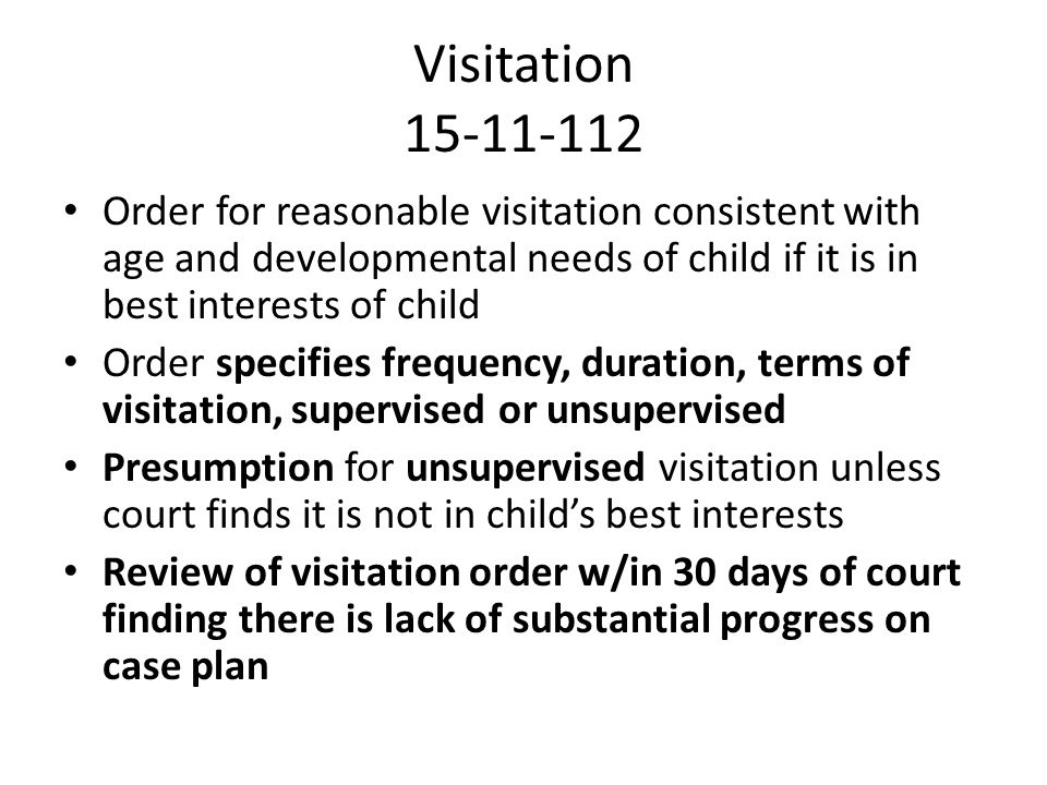 Visitation 15-11-112 Order for reasonable visitation consistent with age and developmental needs of child if it is in best interests of child.