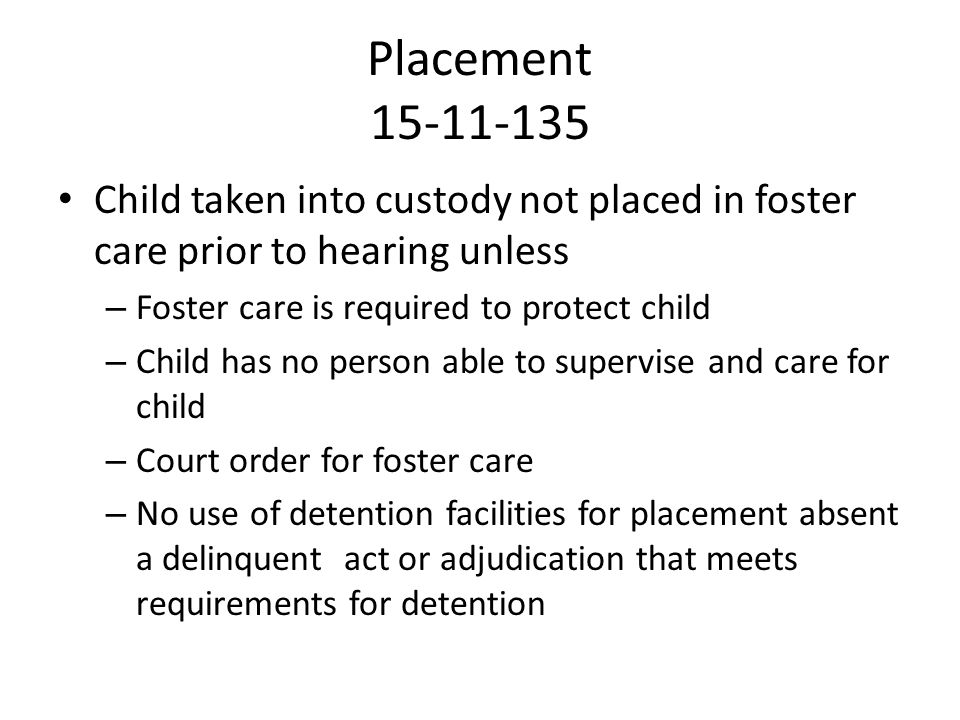 Placement 15-11-135 Child taken into custody not placed in foster care prior to hearing unless. Foster care is required to protect child.