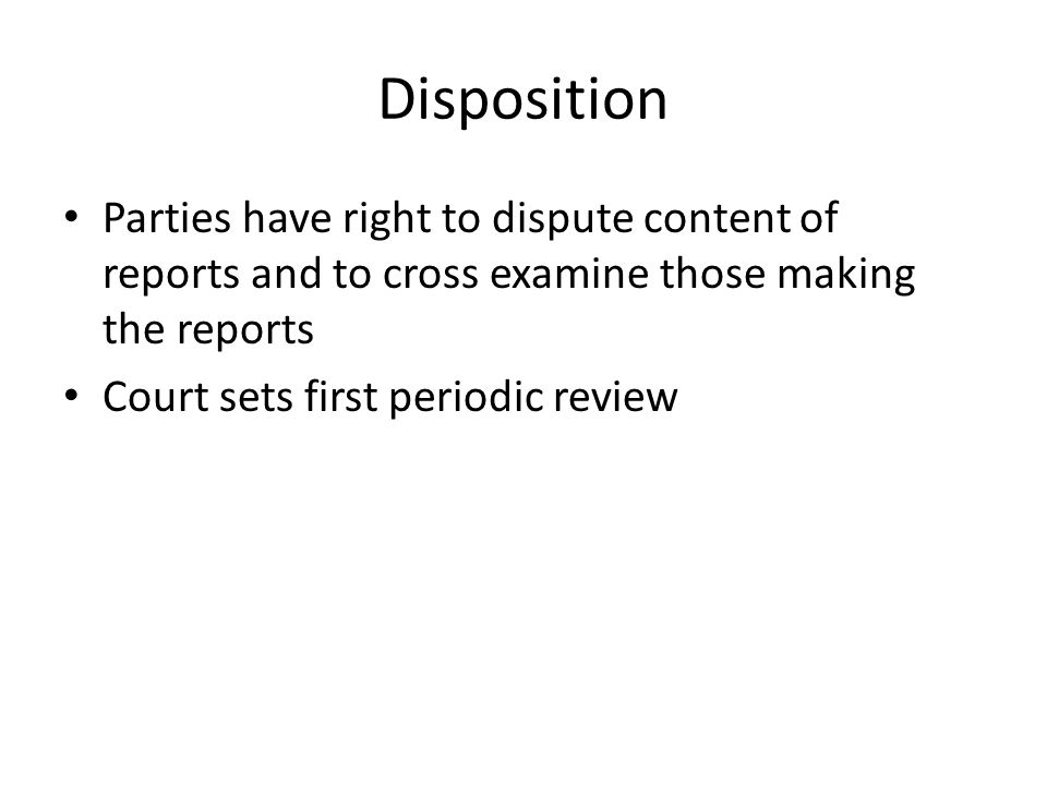 Disposition Parties have right to dispute content of reports and to cross examine those making the reports.