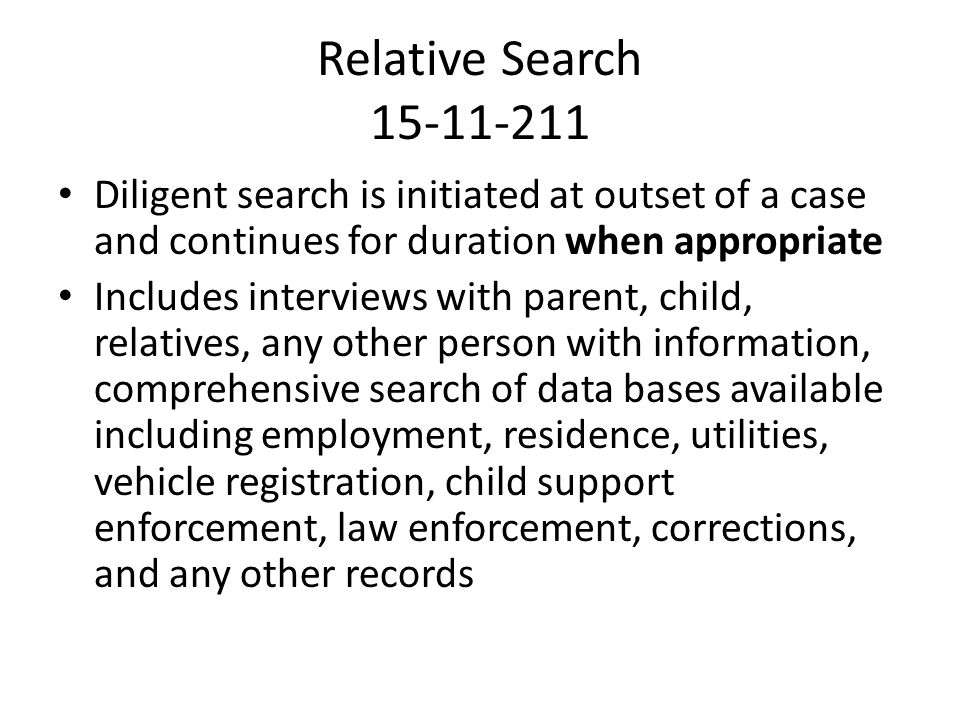 Relative Search 15-11-211 Diligent search is initiated at outset of a case and continues for duration when appropriate.