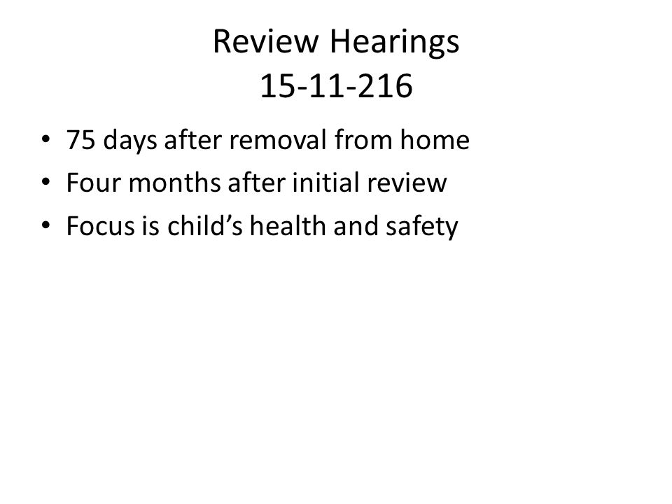 Review Hearings 15-11-216 75 days after removal from home