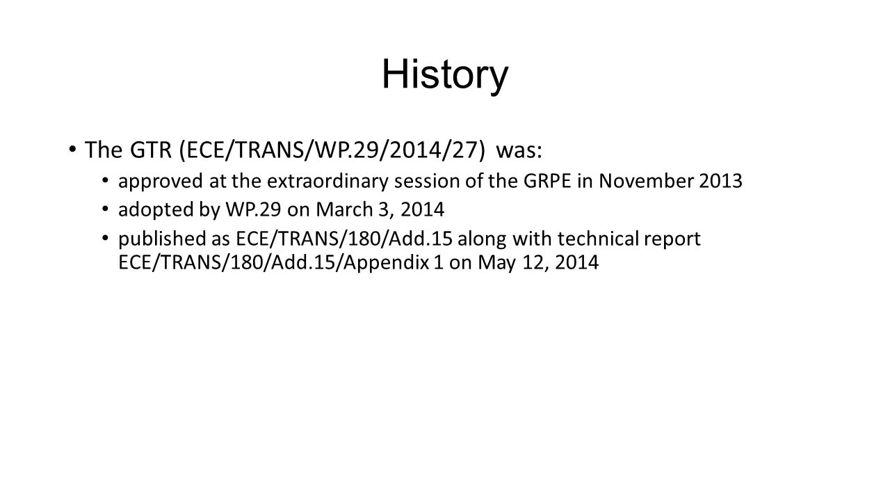 History The GTR (ECE/TRANS/WP.29/2014/27) was: