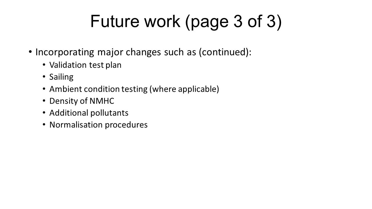 Future work (page 3 of 3) Incorporating major changes such as (continued): Validation test plan. Sailing.