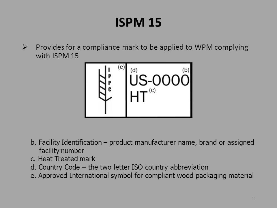 ISPM 15 Provides for a compliance mark to be applied to WPM complying with ISPM 15.