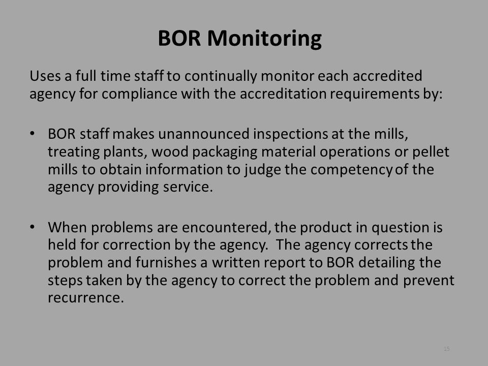 BOR Monitoring Uses a full time staff to continually monitor each accredited agency for compliance with the accreditation requirements by: