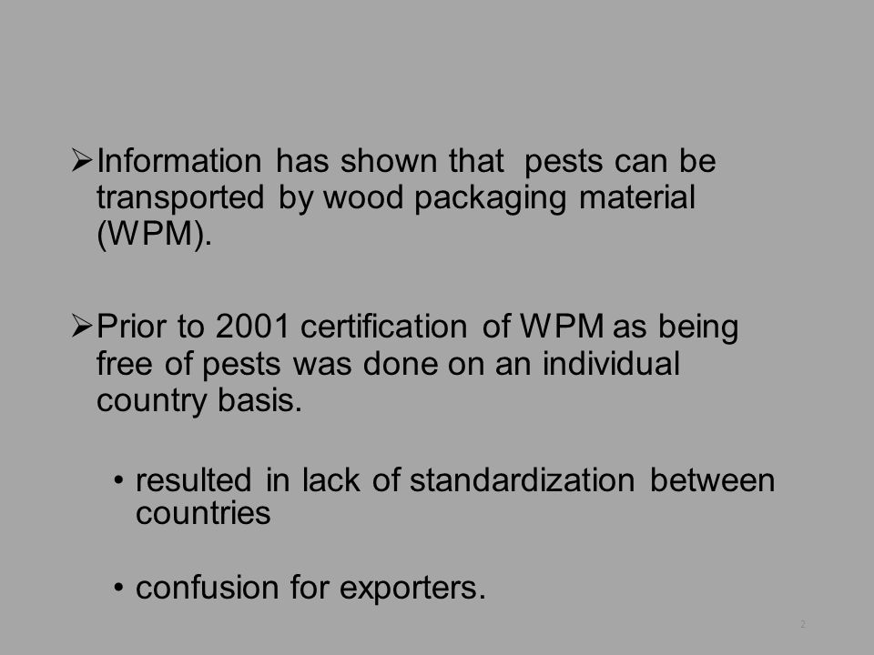 Information has shown that pests can be transported by wood packaging material (WPM).