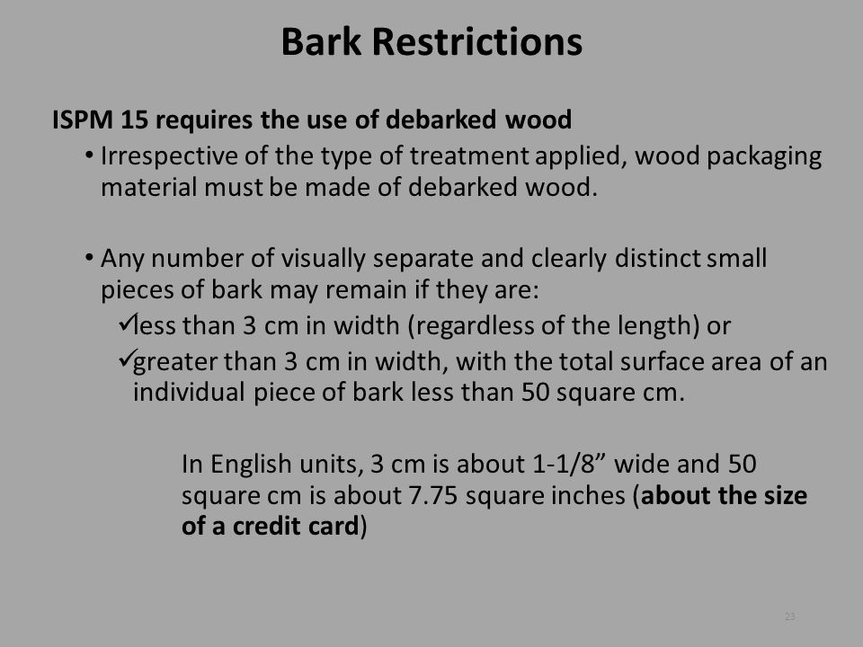 Bark Restrictions ISPM 15 requires the use of debarked wood