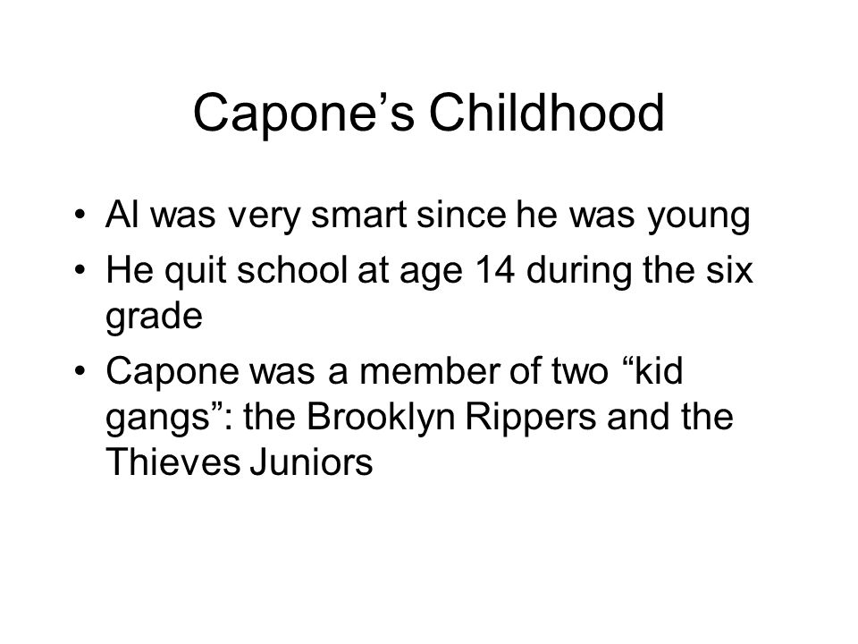 Capone's Childhood Al was very smart since he was young