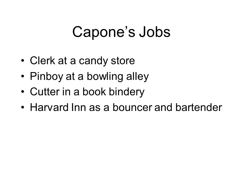 Capone's Jobs Clerk at a candy store Pinboy at a bowling alley