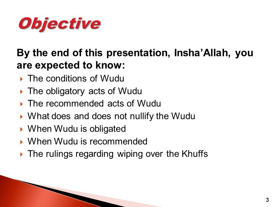 Objective By the end of this presentation, Insha'Allah, you are expected to know: The conditions of Wudu.