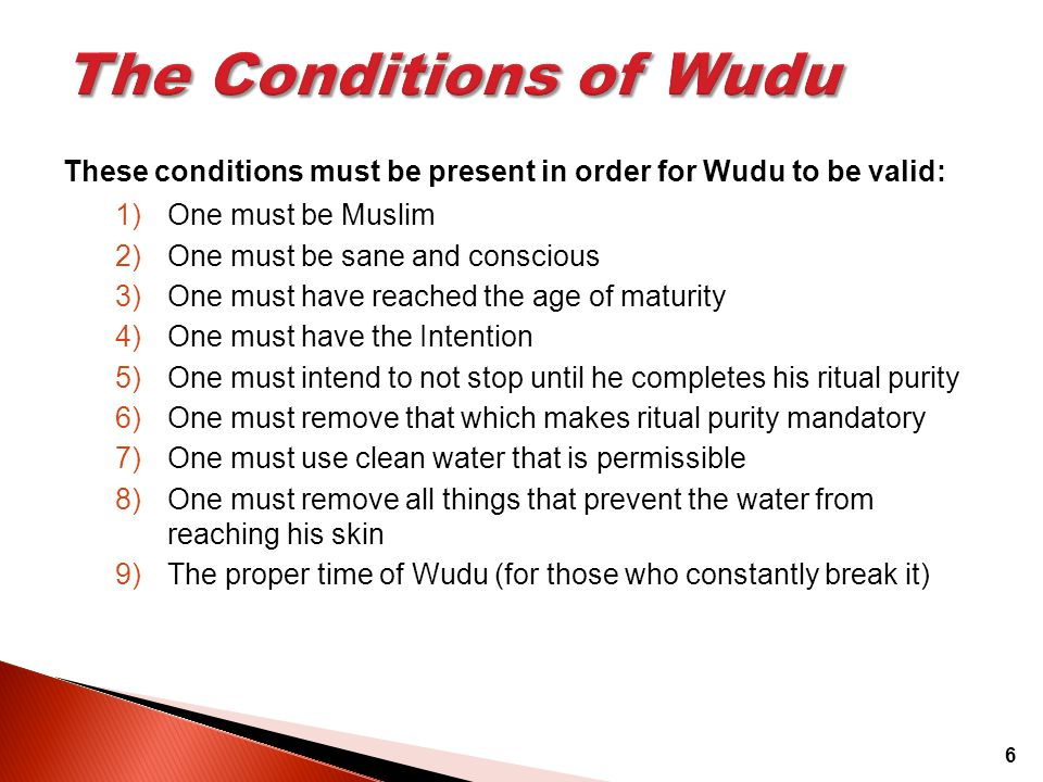The Conditions of Wudu These conditions must be present in order for Wudu to be valid: One must be Muslim.
