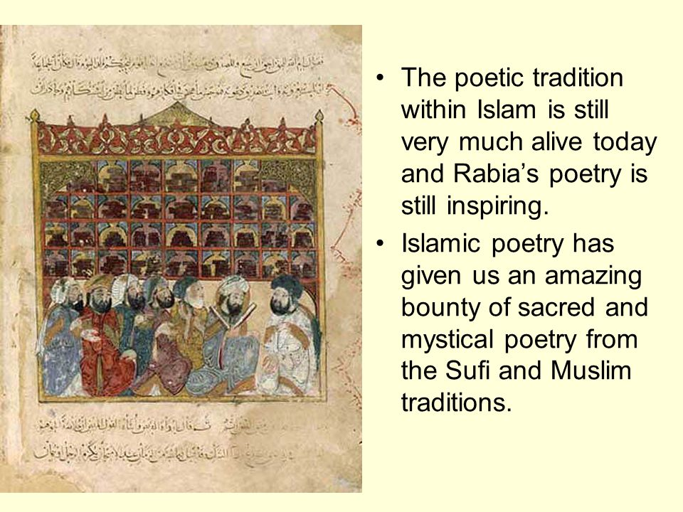 The poetic tradition within Islam is still very much alive today and Rabia's poetry is still inspiring.