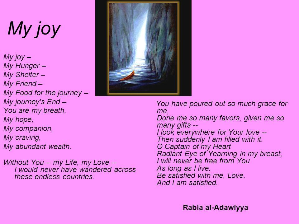 My joy My joy – My Hunger – My Shelter – My Friend –