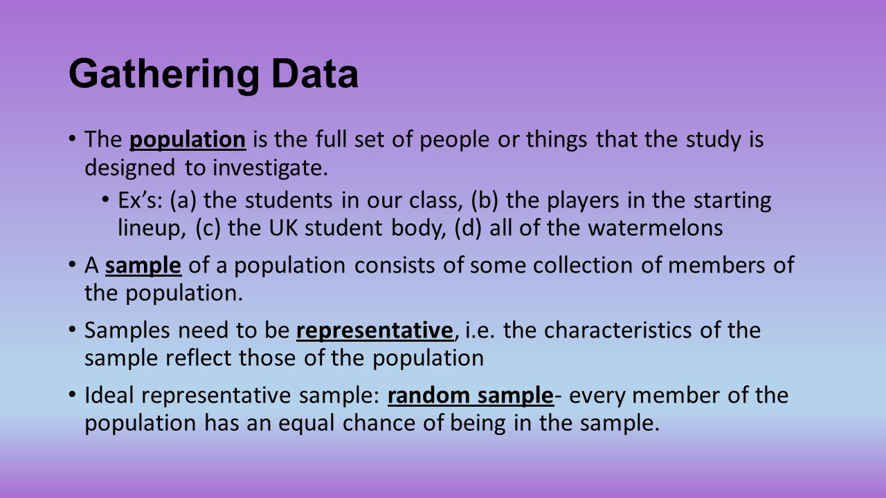 Gathering Data The population is the full set of people or things that the study is designed to investigate.