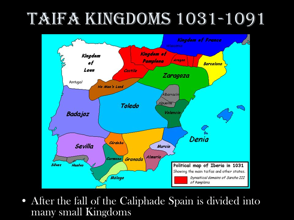 Taifa Kingdoms After the fall of the Caliphade Spain is divided into many small Kingdoms