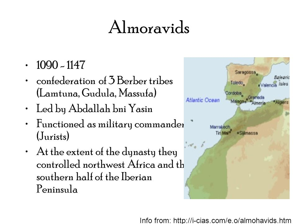 Almoravids 1090 - 1147. confederation of 3 Berber tribes (Lamtuna, Gudula, Massufa) Led by Abdallah bni Yasin.