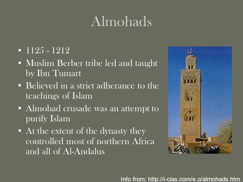 Almohads 1125 - 1212 Muslim Berber tribe led and taught by Ibn Tumart