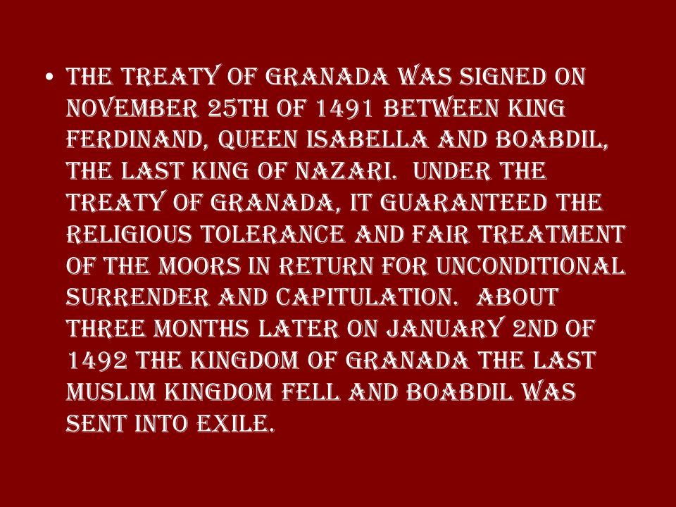 The treaty of Granada was signed on November 25th of 1491 between King Ferdinand, Queen Isabella and Boabdil, the last king of Nazari.