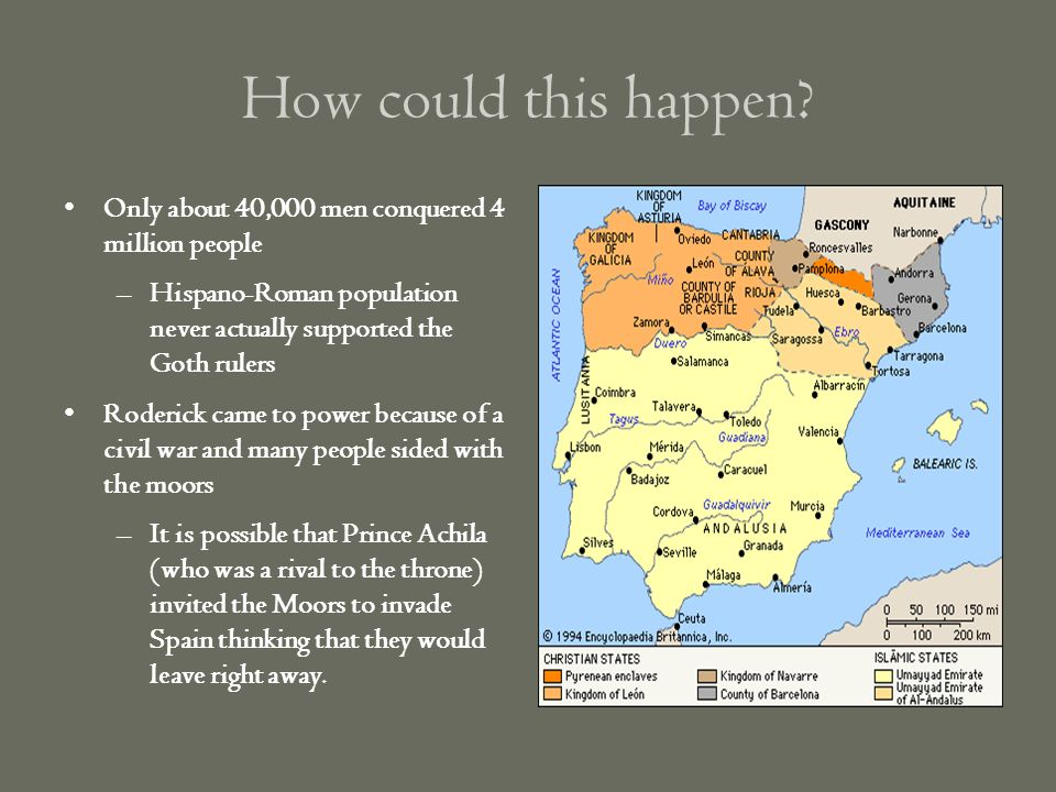 How could this happen Only about 40,000 men conquered 4 million people. Hispano-Roman population never actually supported the Goth rulers.