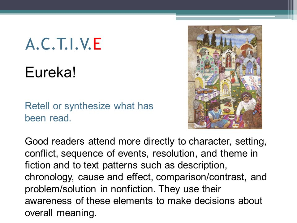 A.C.T.I.V.E Eureka! Retell or synthesize what has been read.