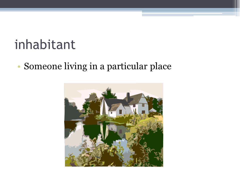 inhabitant Someone living in a particular place