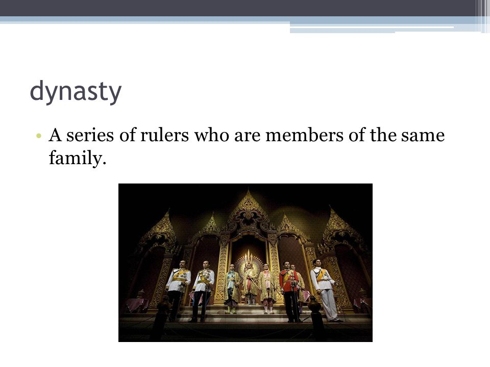 dynasty A series of rulers who are members of the same family.