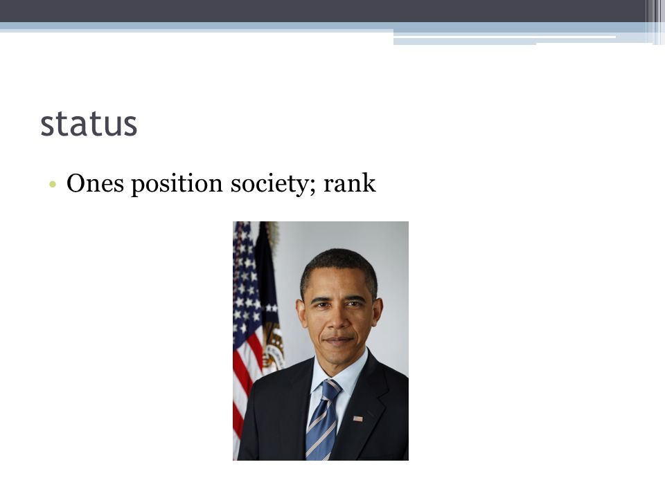 status Ones position society; rank
