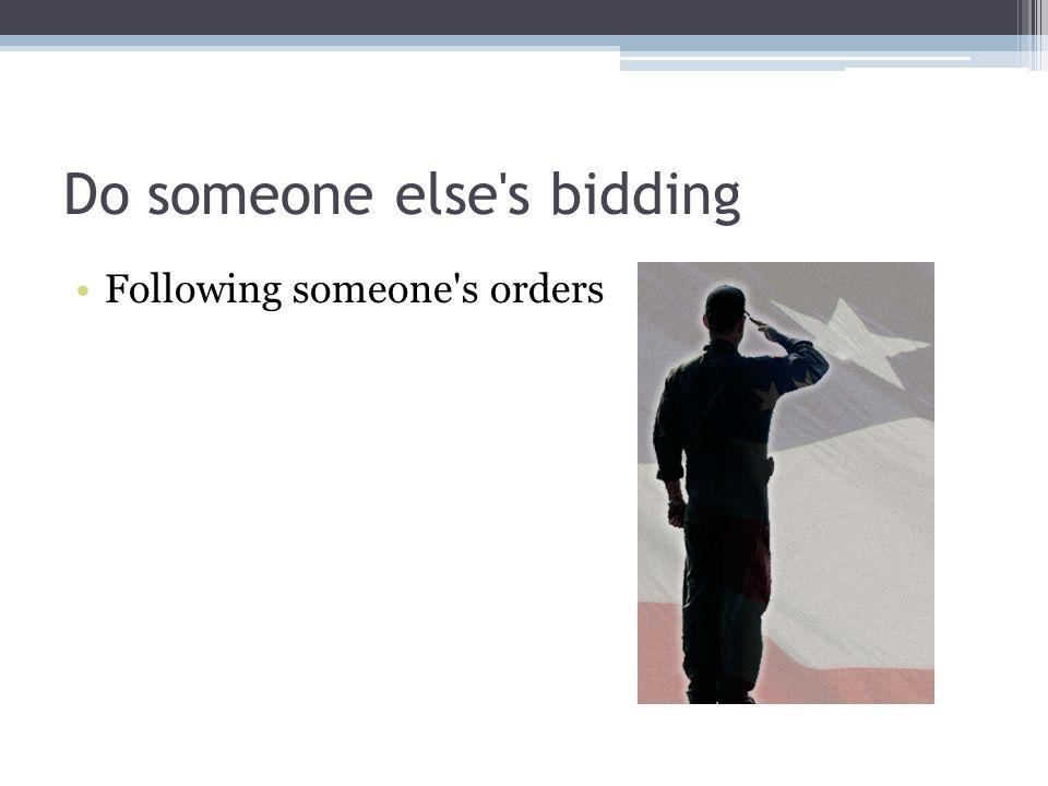 Do someone else s bidding